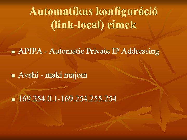 Automatikus konfiguráció (link-local) címek n APIPA - Automatic Private IP Addressing n Avahi -