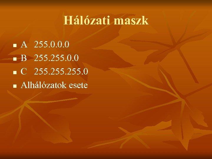 Hálózati maszk n n A 255. 0. 0. 0 B 255. 0. 0 C
