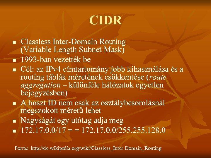 CIDR n n n Classless Inter-Domain Routing (Variable Length Subnet Mask) 1993 -ban vezették