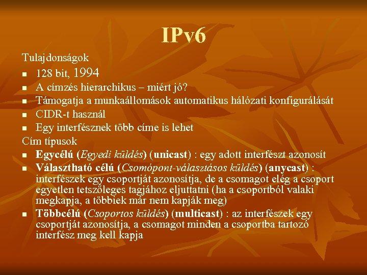 IPv 6 Tulajdonságok n 128 bit, 1994 n A címzés hierarchikus – miért jó?