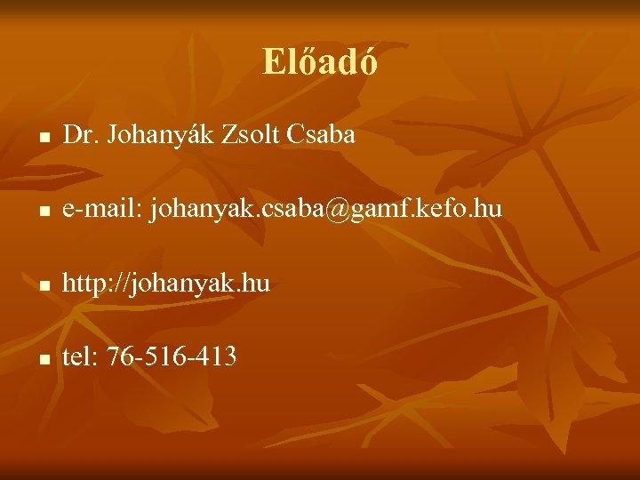 Előadó n Dr. Johanyák Zsolt Csaba n e-mail: johanyak. csaba@gamf. kefo. hu n http:
