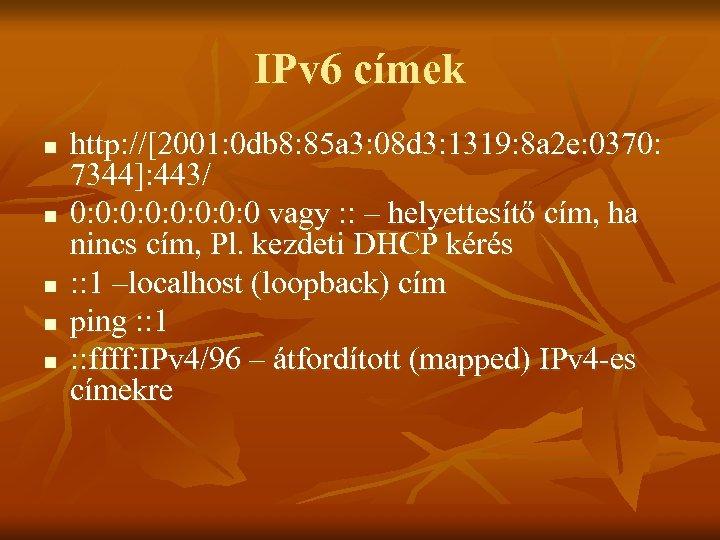 IPv 6 címek n n n http: //[2001: 0 db 8: 85 a 3:
