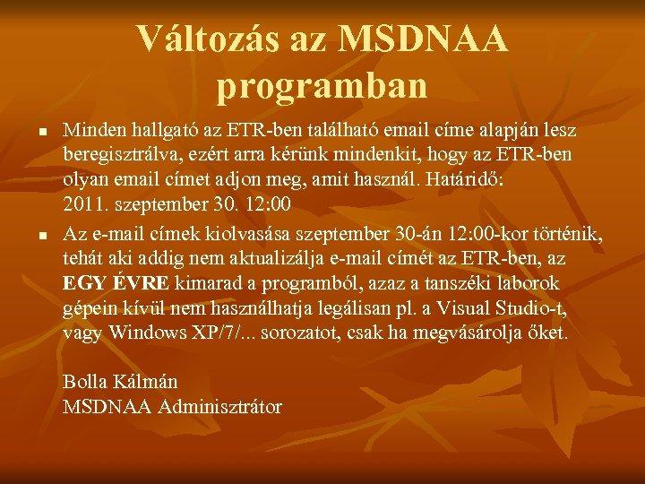 Változás az MSDNAA programban n n Minden hallgató az ETR-ben található email címe alapján