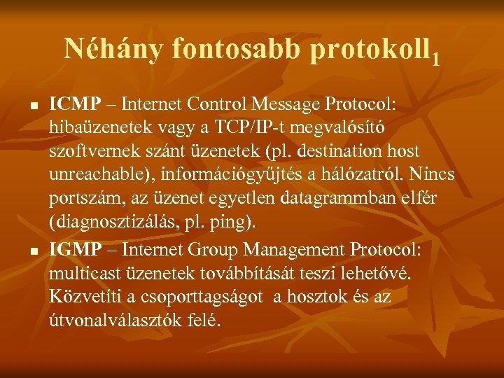 Néhány fontosabb protokoll 1 n n ICMP – Internet Control Message Protocol: hibaüzenetek vagy
