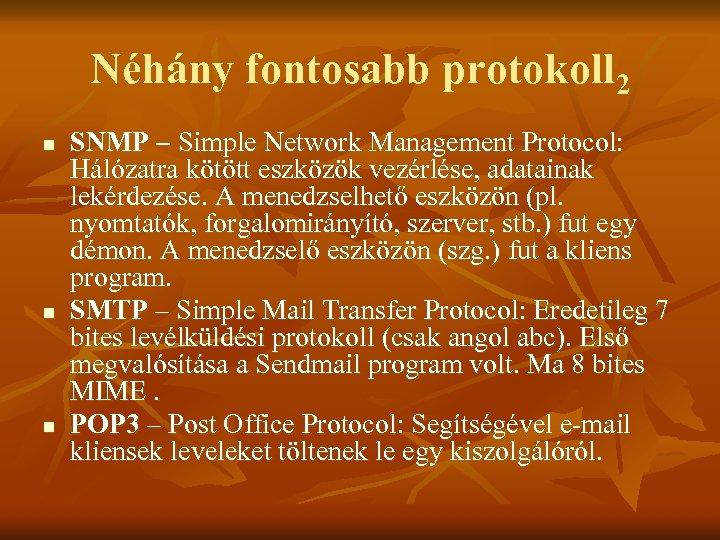 Néhány fontosabb protokoll 2 n n n SNMP – Simple Network Management Protocol: Hálózatra