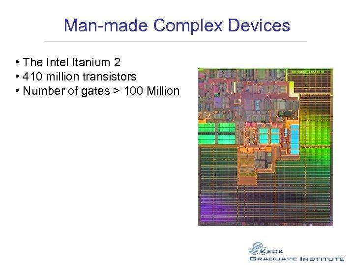 Man-made Complex Devices • The Intel Itanium 2 • 410 million transistors • Number