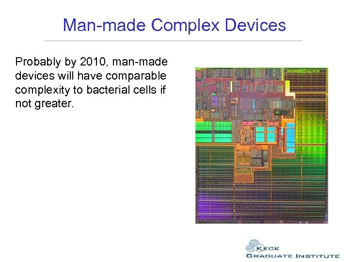 Man-made Complex Devices Probably by 2010, man-made devices will have comparable complexity to bacterial