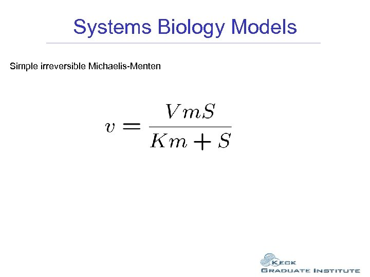 Systems Biology Models Simple irreversible Michaelis-Menten