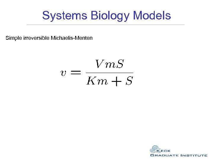 Systems Biology Models Simple irreversible Michaelis-Menten