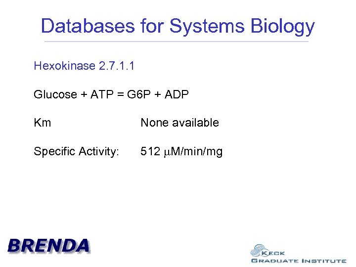 Databases for Systems Biology Hexokinase 2. 7. 1. 1 Glucose + ATP = G
