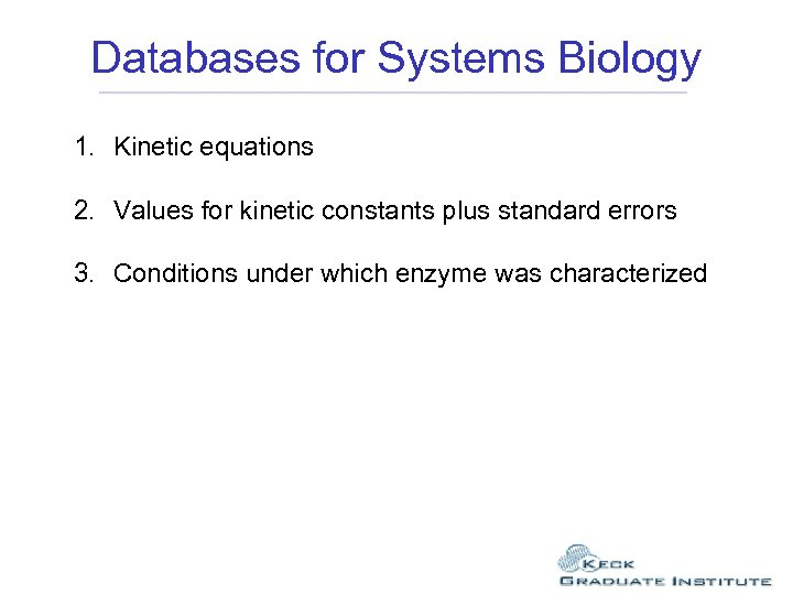 Databases for Systems Biology 1. Kinetic equations 2. Values for kinetic constants plus standard