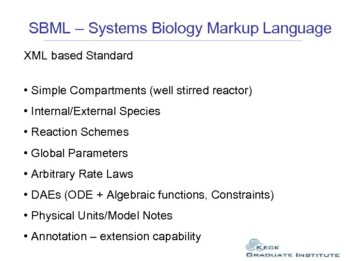 SBML – Systems Biology Markup Language XML based Standard • Simple Compartments (well stirred
