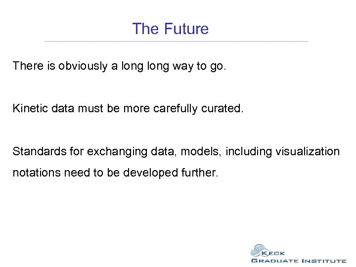 The Future There is obviously a long way to go. Kinetic data must be