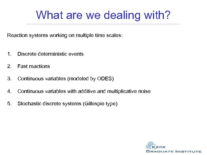 What are we dealing with? Reaction systems working on multiple time scales: 1. Discrete