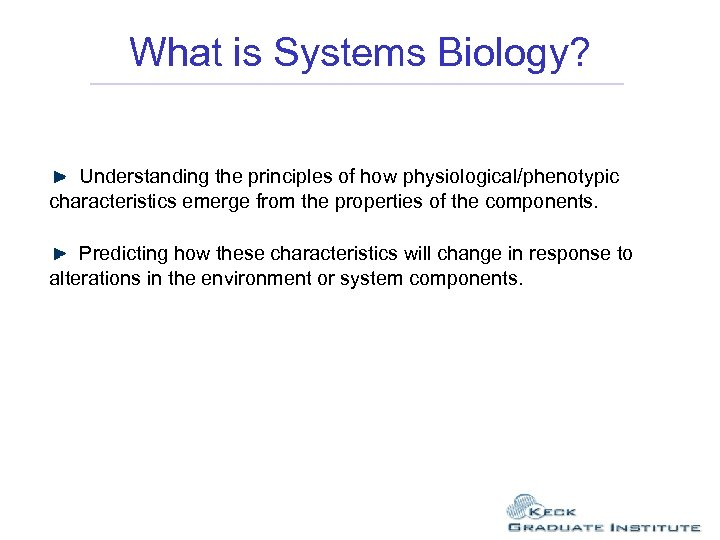 What is Systems Biology? Understanding the principles of how physiological/phenotypic characteristics emerge from the