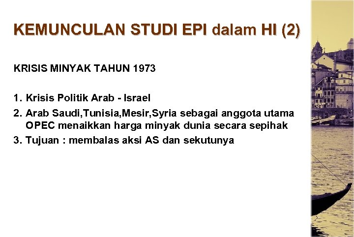 KEMUNCULAN STUDI EPI dalam HI (2) KRISIS MINYAK TAHUN 1973 1. Krisis Politik Arab