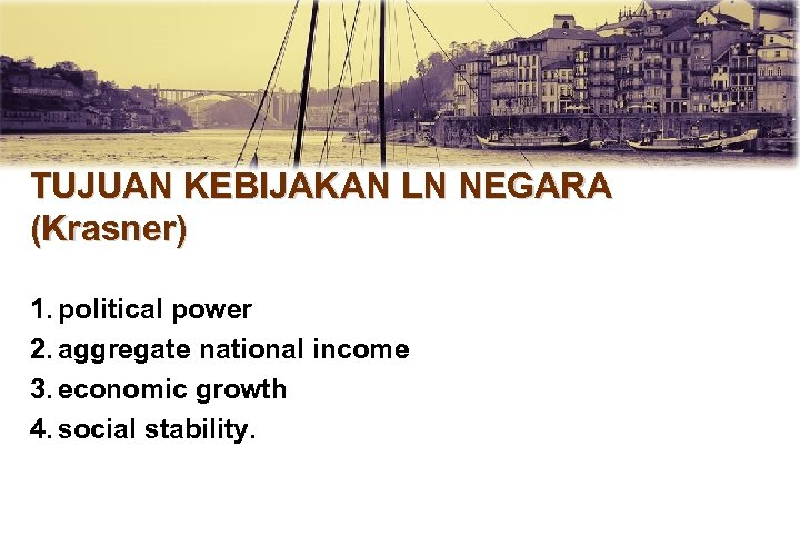 TUJUAN KEBIJAKAN LN NEGARA (Krasner) 1. political power 2. aggregate national income 3. economic