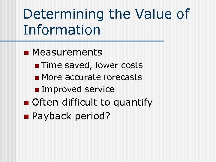 Determining the Value of Information n Measurements Time saved, lower costs n More accurate