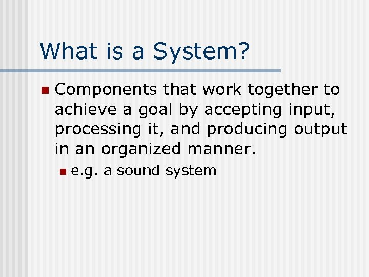What is a System? n Components that work together to achieve a goal by