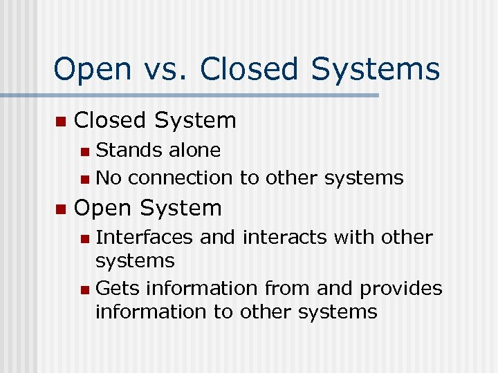 Open vs. Closed Systems n Closed System Stands alone n No connection to other