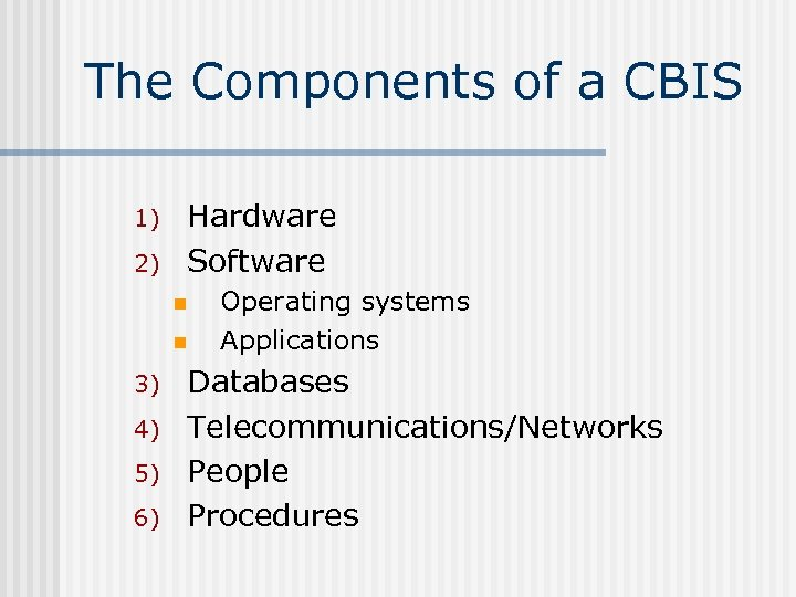 The Components of a CBIS 1) 2) Hardware Software n n 3) 4) 5)