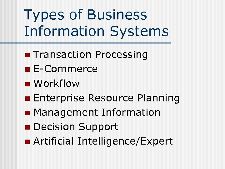 Types of Business Information Systems Transaction Processing n E-Commerce n Workflow n Enterprise Resource