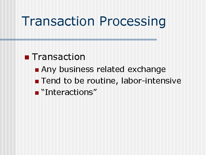 Transaction Processing n Transaction Any business related exchange n Tend to be routine, labor-intensive