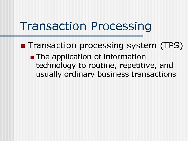 Transaction Processing n Transaction processing system (TPS) n The application of information technology to