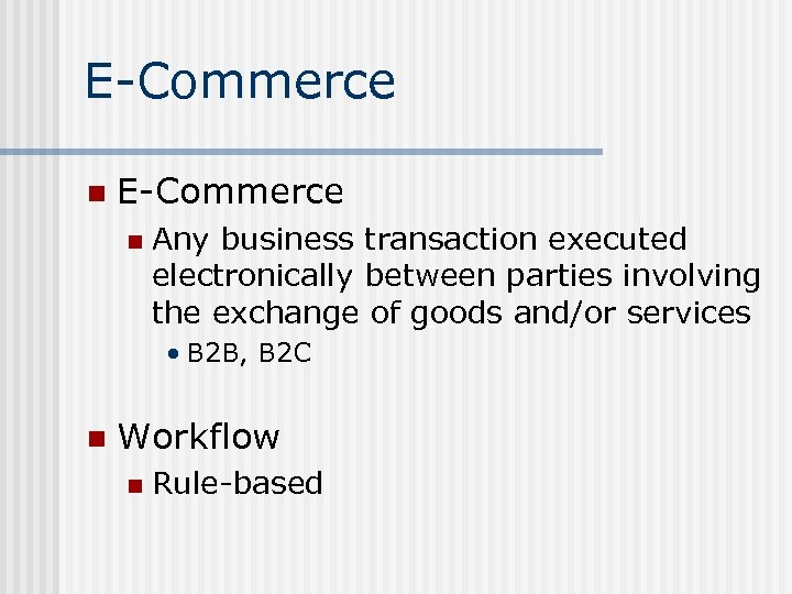 E-Commerce n Any business transaction executed electronically between parties involving the exchange of goods