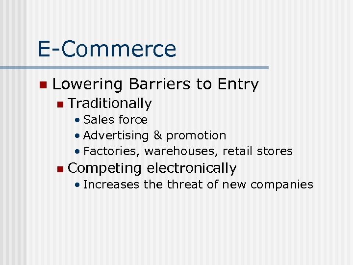 E-Commerce n Lowering Barriers to Entry n Traditionally • Sales force • Advertising &