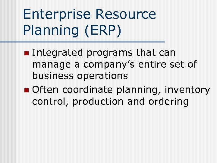 Enterprise Resource Planning (ERP) Integrated programs that can manage a company's entire set of