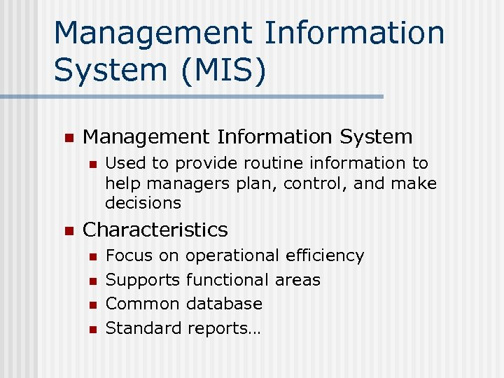 Management Information System (MIS) n Management Information System n n Used to provide routine