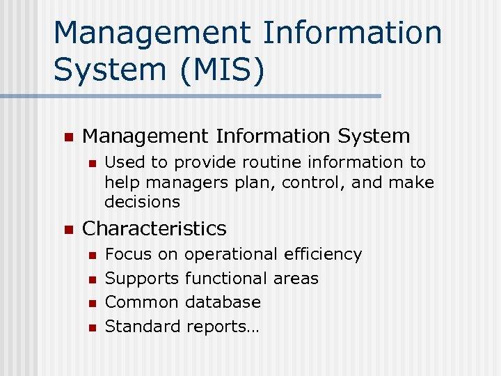 Management Information System (MIS) n Management Information System n n Used to provide routine