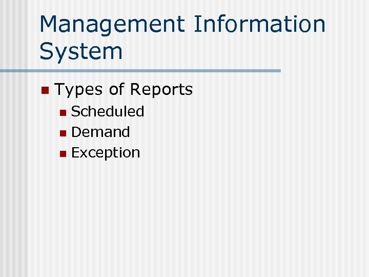 Management Information System n Types of Reports Scheduled n Demand n Exception n