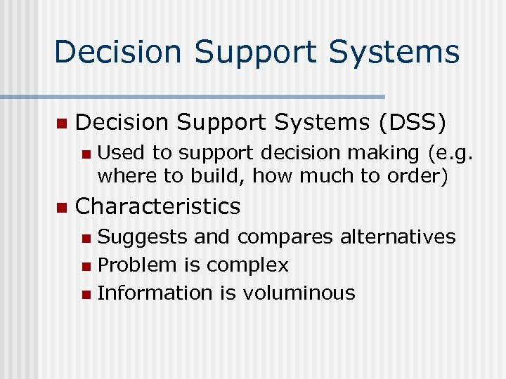 Decision Support Systems n Decision Support Systems (DSS) n n Used to support decision