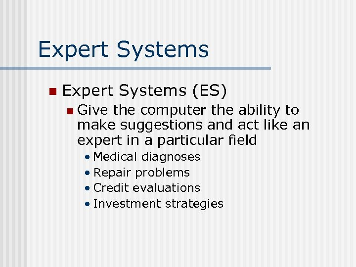 Expert Systems n Expert Systems (ES) n Give the computer the ability to make