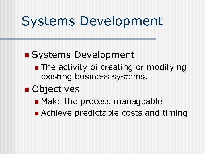 Systems Development n n The activity of creating or modifying existing business systems. Objectives