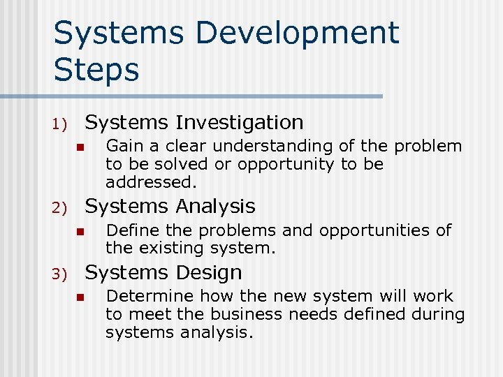 Systems Development Steps 1) Systems Investigation n 2) Systems Analysis n 3) Gain a