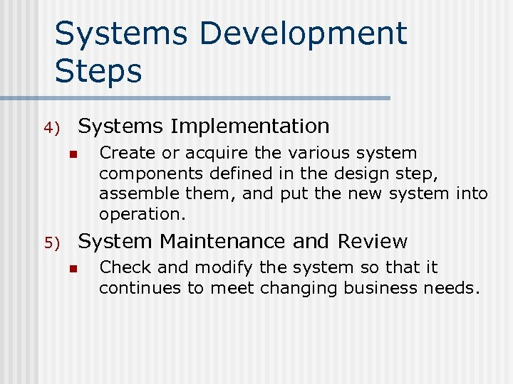 Systems Development Steps 4) Systems Implementation n 5) Create or acquire the various system