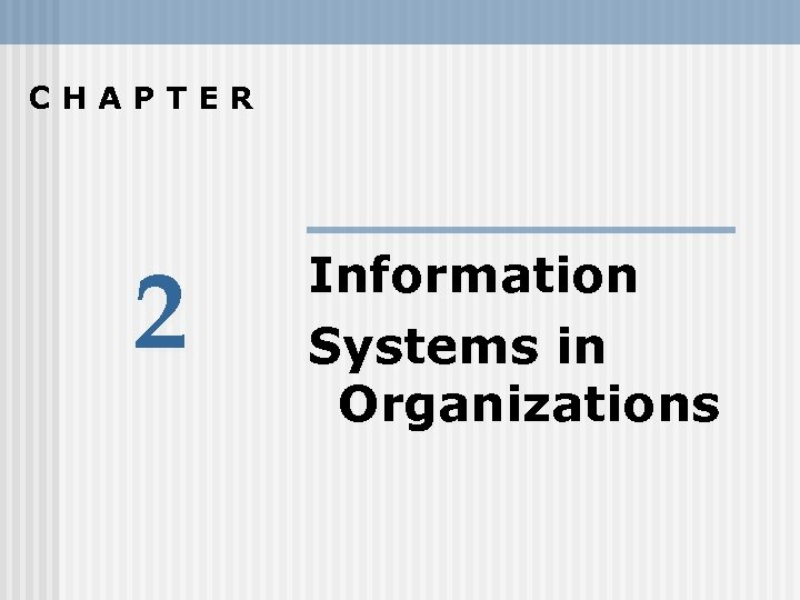 CHAPTER 2 Information Systems in Organizations