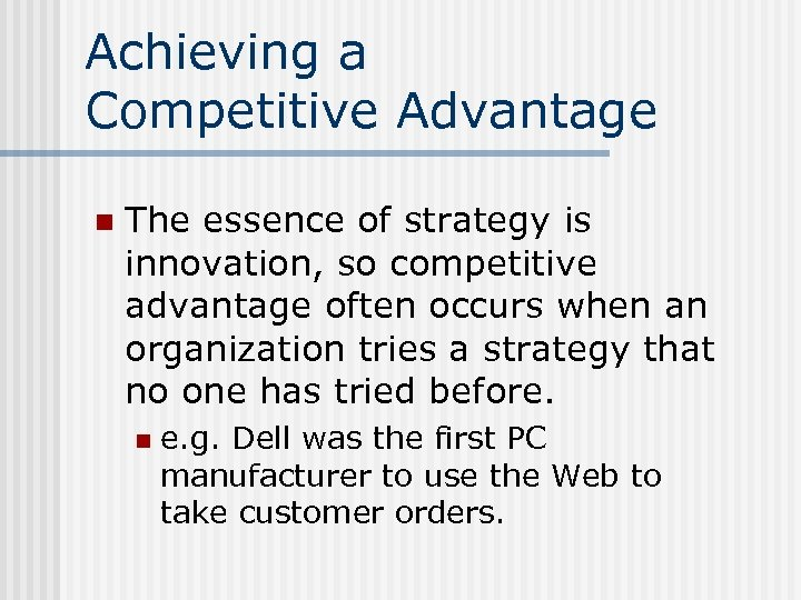Achieving a Competitive Advantage n The essence of strategy is innovation, so competitive advantage