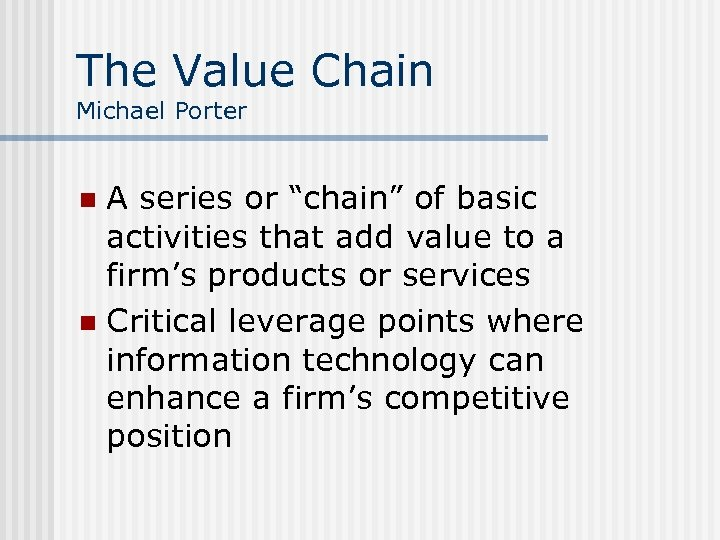"The Value Chain Michael Porter A series or ""chain"" of basic activities that add"