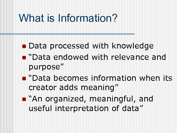 """What is Information? Data processed with knowledge n """"Data endowed with relevance and purpose"""""""