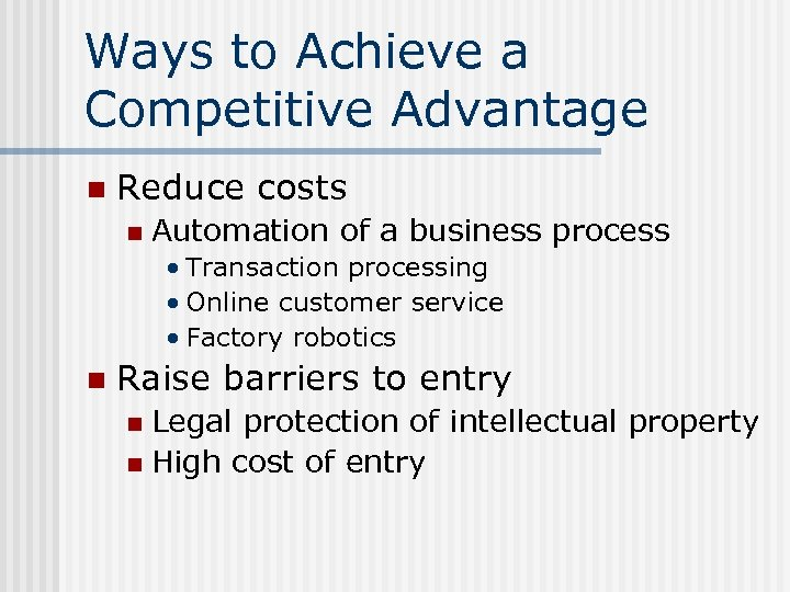 Ways to Achieve a Competitive Advantage n Reduce costs n Automation of a business