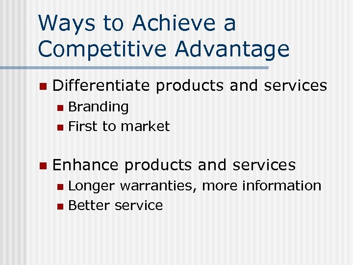 Ways to Achieve a Competitive Advantage n Differentiate products and services Branding n First