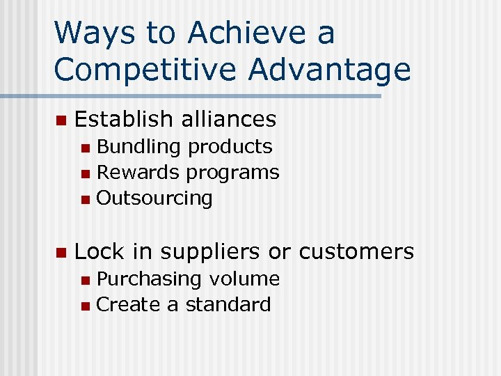 Ways to Achieve a Competitive Advantage n Establish alliances Bundling products n Rewards programs