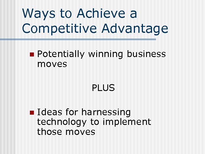 Ways to Achieve a Competitive Advantage n Potentially winning business moves PLUS n Ideas