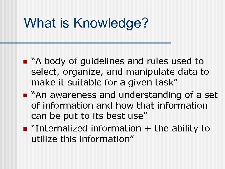 "What is Knowledge? n n n ""A body of guidelines and rules used to"