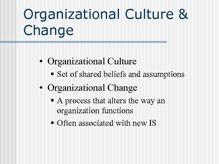 Organizational Culture & Change • Organizational Culture § Set of shared beliefs and assumptions