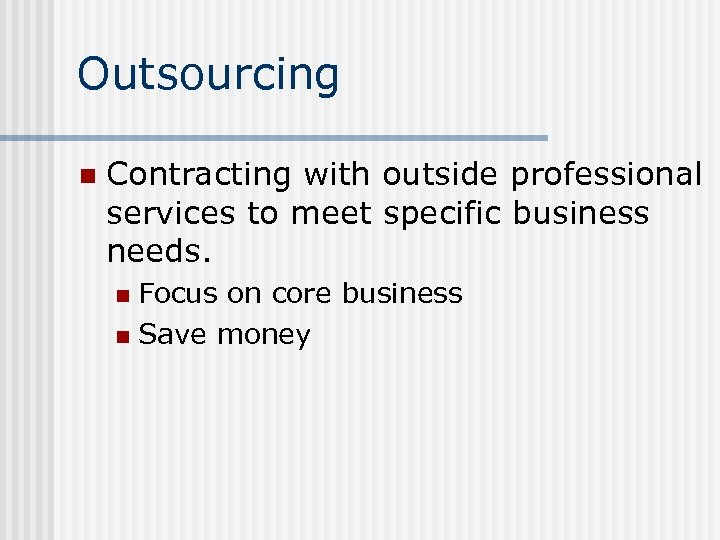 Outsourcing n Contracting with outside professional services to meet specific business needs. Focus on